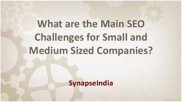 What are the Main SEO Challenges for Small and Medium Sized Companies? SynapseIndia