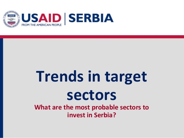 Trends in target sectors  What are the most probable sectors to invest in Serbia?