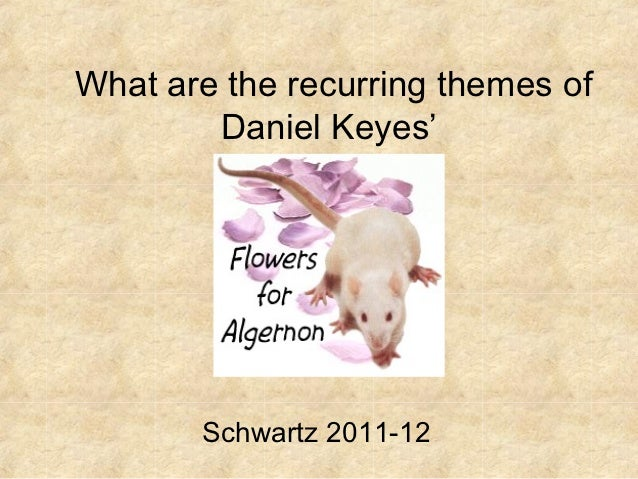 an analysis of the main themes in flowers for algernon by daniel keyes Flowers for algernon by daniel keyes is a classic science fiction set in southeastern new york, new york city the fictitious prose traces a man's inner psychological journey within from a world of retardation to a world of great intelligence.