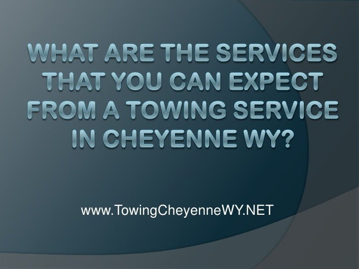 What Are The Services That You Can Expect From a Towing Service in Cheyenne WY?<br />www.TowingCheyenneWY.NET<br />