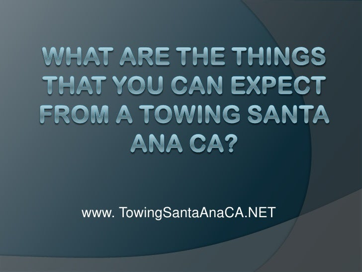 What Are The Things That You Can Expect From a Towing Santa Ana CA?<br />www. TowingSantaAnaCA.NET<br />
