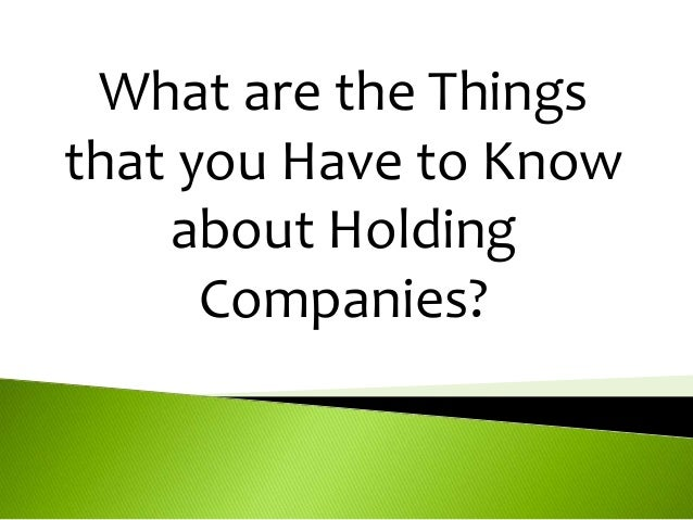 What are the Things that you Have to Know about Holding Companies?