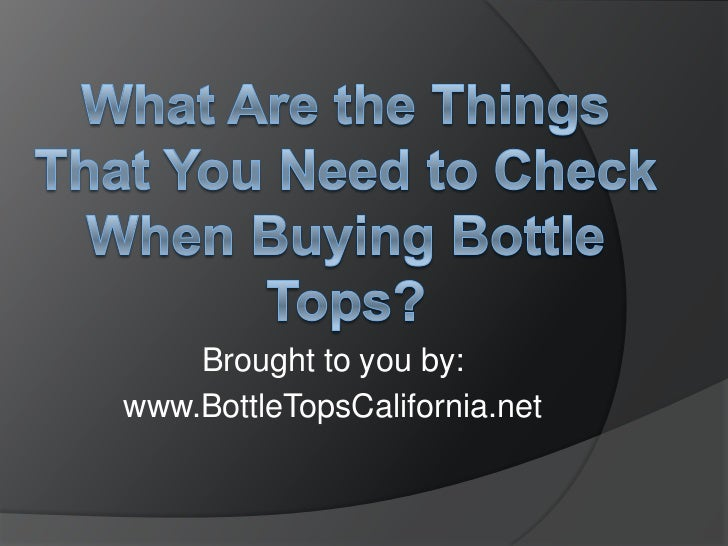 What Are the Things That You Need to Check When Buying Bottle Tops