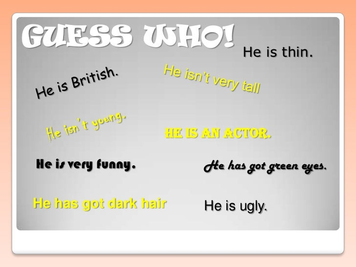 GUESS WHO!<br />He is thin. <br />He is British. <br />He isn't very tall<br />He isn't young. <br />He is an actor. <br /...