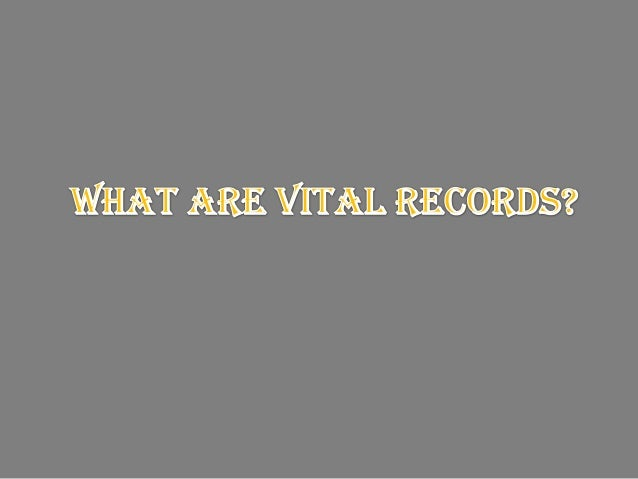 Vital records are important in anumber of ways. Below is a list ofeach vital record, what isincluded, and why they are use...