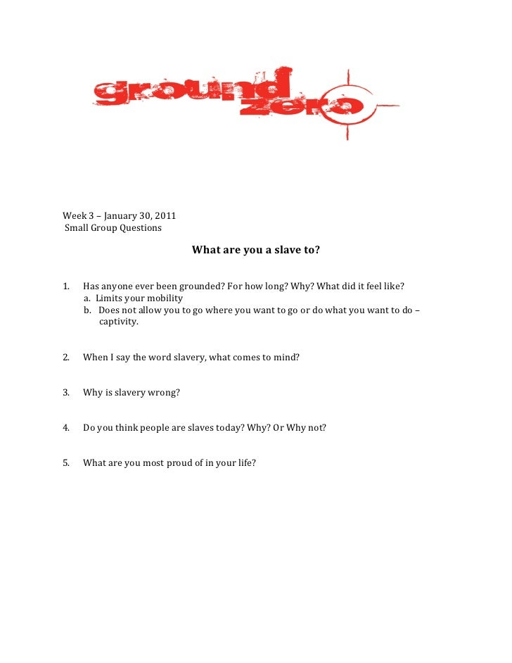 Week 3 – January 30, 2011Small Group Questions                              What are you a slave to?1.   Has anyone ever b...