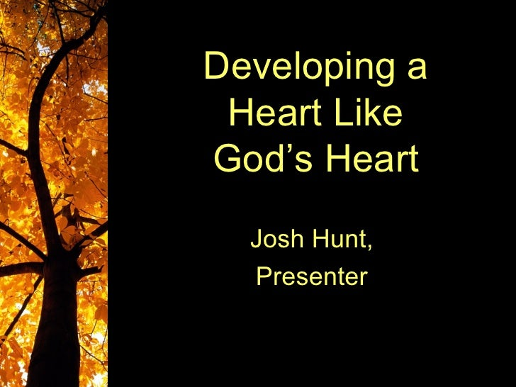 Developing a Heart LikeGod's Heart  Josh Hunt,  Presenter