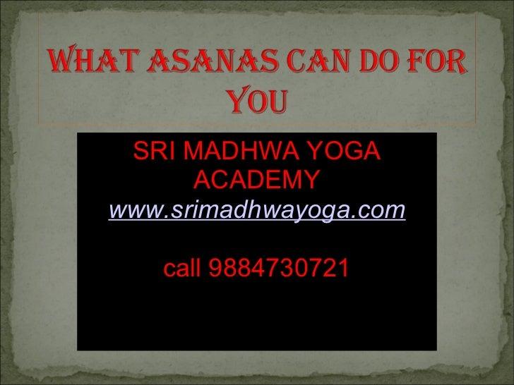 SRI MADHWA YOGA      ACADEMYwww.srimadhwayoga.com   call 9884730721