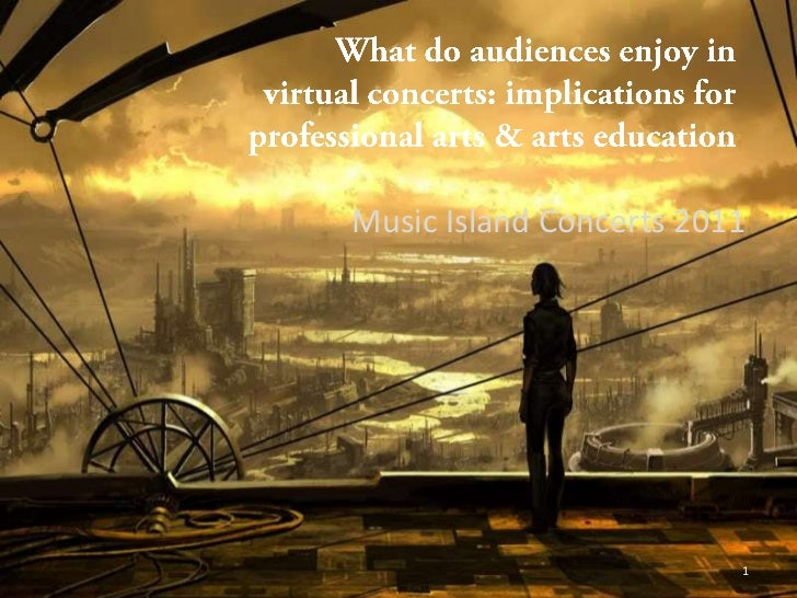 What do audiences enjoy in virtual concerts: implications for professional arts & arts education<br />Music Island Concert...