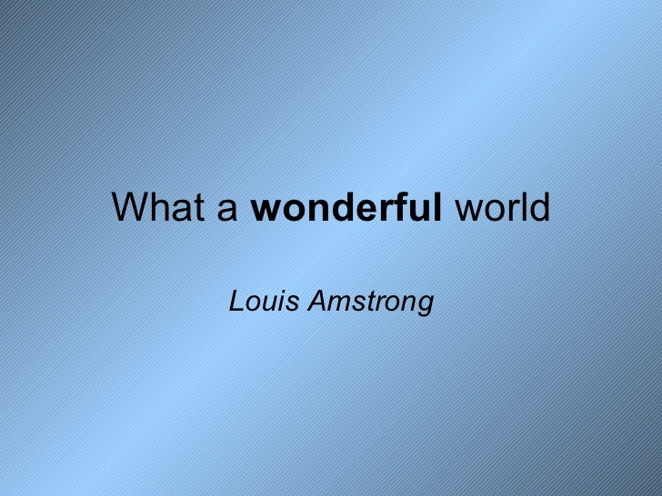What a  wonderful  world Louis Amstrong