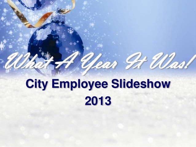 What A Year It Was! City Employee Slideshow 2013