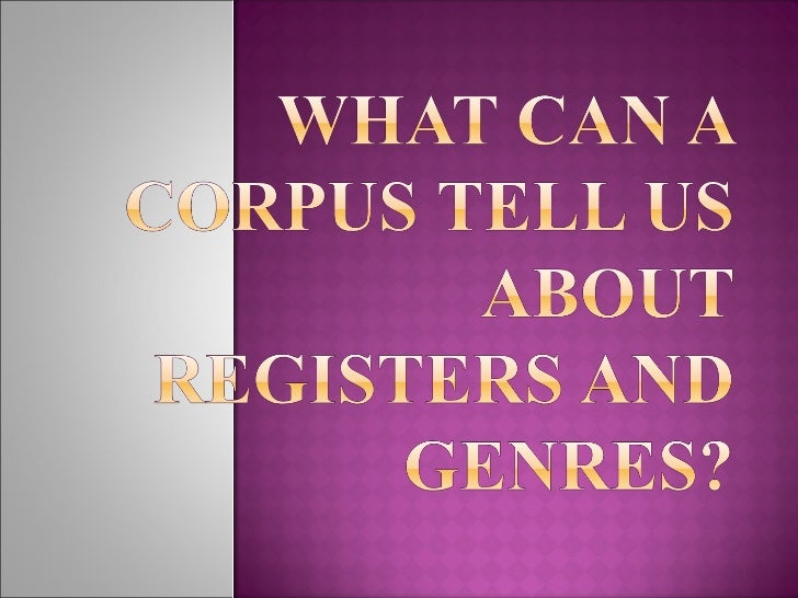 What can a corpus tell us about registers and genres douglas biber