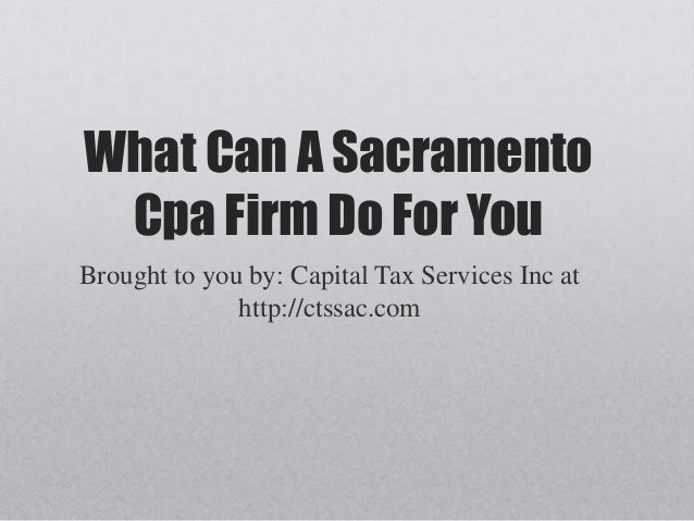 What Can A Sacramento Cpa Firm Do For You Brought to you by: Capital Tax Services Inc at http://ctssac.com