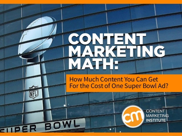Content Marketing Math: How Much Content You Can Get For the Cost of One Super Bowl Ad?