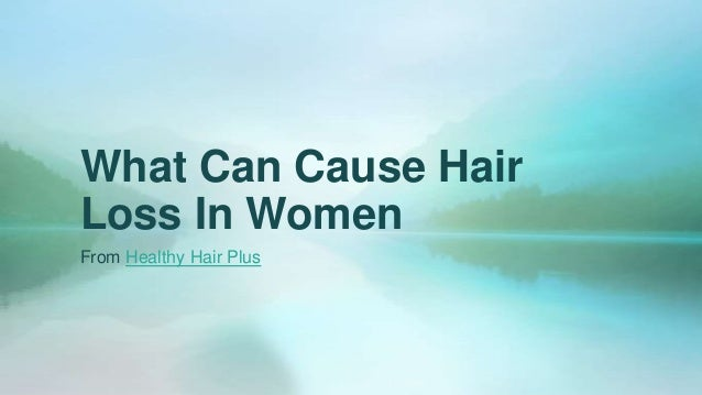 What Can Cause HairLoss In WomenFrom Healthy Hair Plus