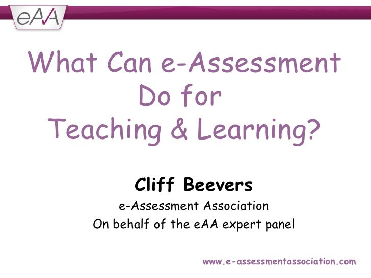 What Can e-Assessment Do for  Teaching & Learning? <ul><ul><li>Cliff Beevers </li></ul></ul><ul><ul><li>e-Assessment Assoc...