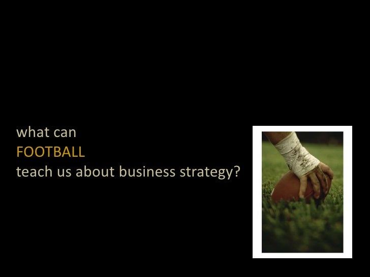 what can  <br />FOOTBALL<br />teach us about business strategy? <br />