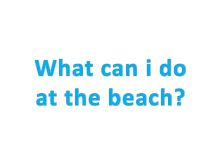 What can i doat the beach?