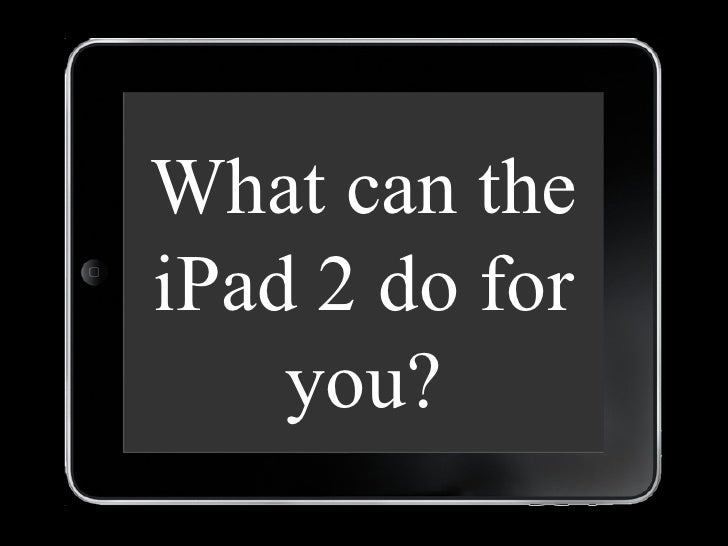 What can the iPad 2 do for you?