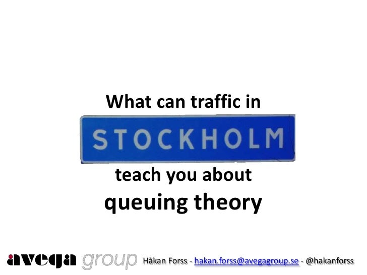 What can traffic inteach you aboutqueuingtheory<br />Håkan Forss - hakan.forss@avegagroup.se - @hakanforss<br />