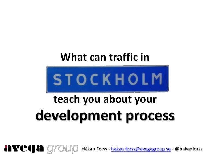 What can traffic in stockholm teach you about your development process