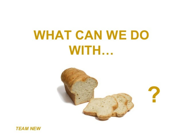 What can we do with bread?