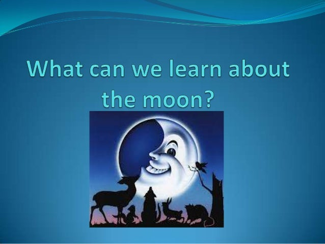 What can we learn about the moon