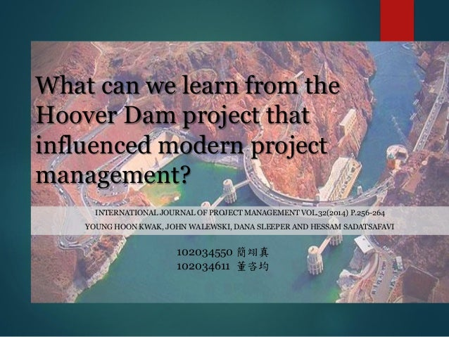 What can we learn from the Hoover Dam project that influenced modern project management? INTERNATIONAL JOURNAL OF PROJECT ...