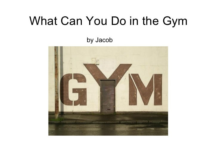 What can you do in a gym