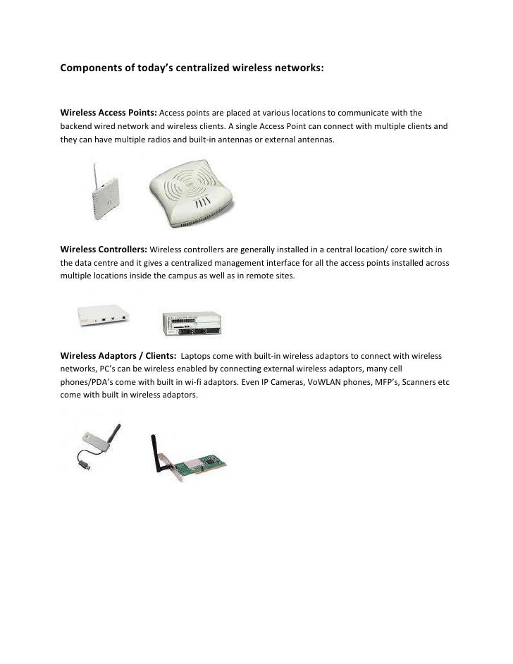 Components of today's centralized wireless networks:<br />Wireless Access Points: Access points are placed at various loca...