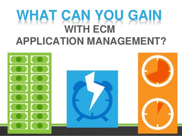 What Can You Gain with ECM Application Management?