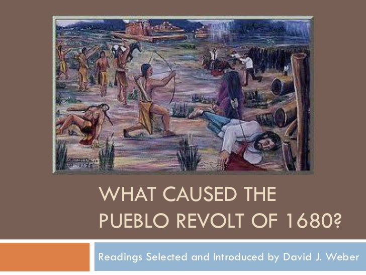 WHAT CAUSED THEPUEBLO REVOLT OF 1680?Readings Selected and Introduced by David J. Weber