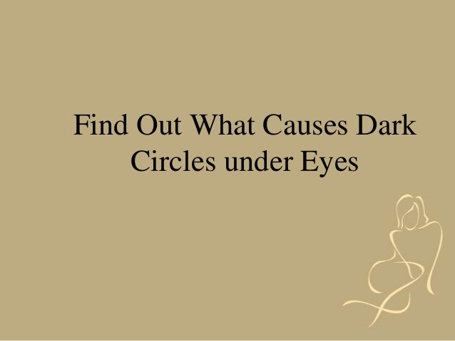 What causes dark circles under eyes find out