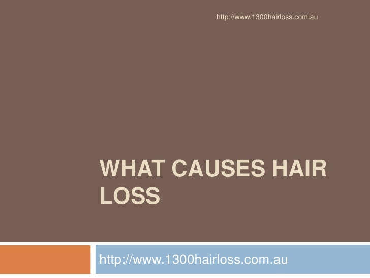 http://www.1300hairloss.com.auWHAT CAUSES HAIRLOSShttp://www.1300hairloss.com.au