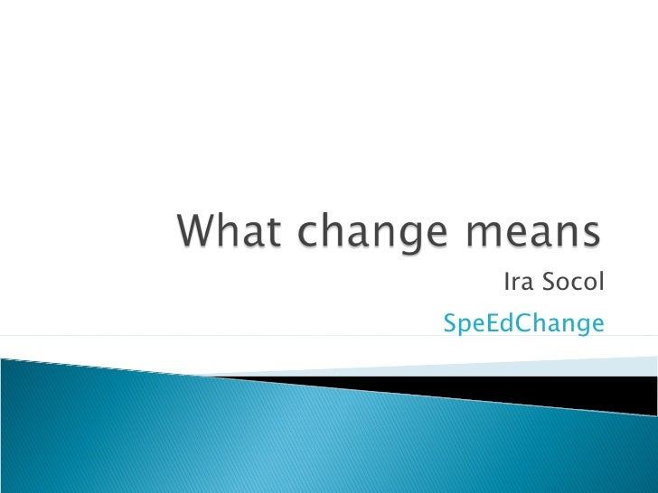 What change means