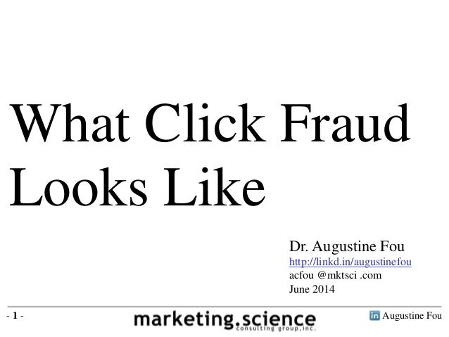 Augustine Fou- 1 - What Click Fraud Looks Like Dr. Augustine Fou http://linkd.in/augustinefou acfou @mktsci .com June 2014
