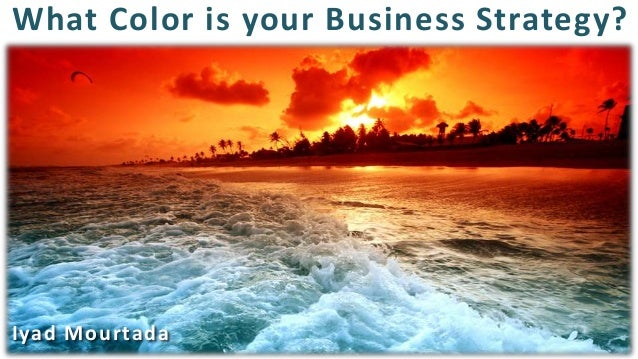 What Color is your Business Strategy?Iyad Mourtada
