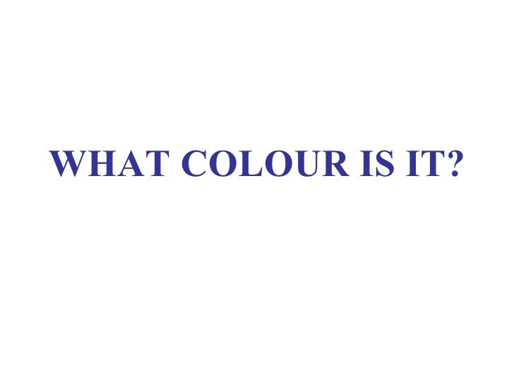 What Colour Is It