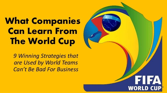 phoebebryant.com What Companies Can Learn From The World Cup 9 Winning Strategies that are Used by World Teams Can't Be Ba...
