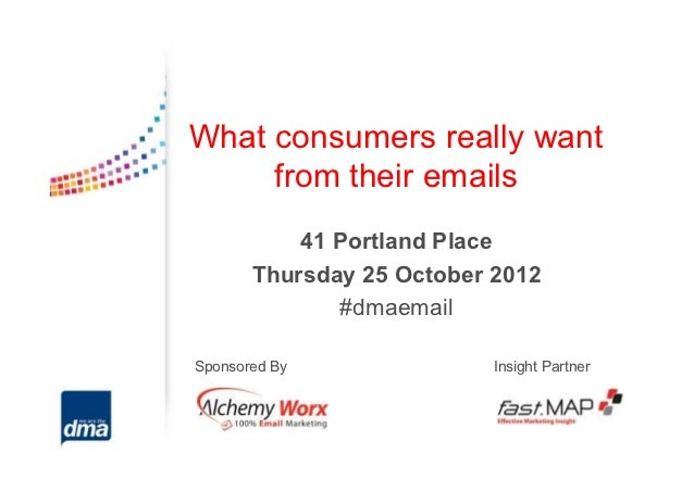 What consumers really want     from their emails           41 Portland Place       Thursday 25 October 2012              #...