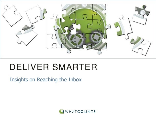 DELIVER SMARTER Insights on Reaching the Inbox