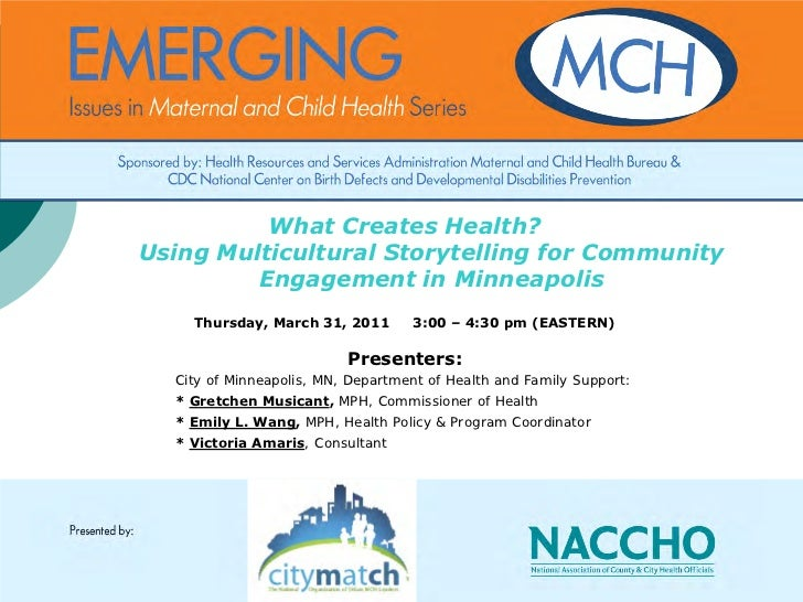 What Creates Health?Using Multicultural Storytelling for Community         Engagement in Minneapolis    Thursday, March 31...