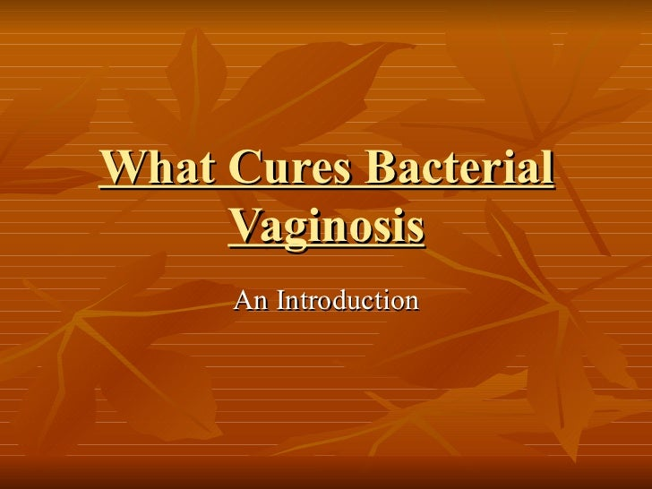 What Cures Bacterial     Vaginosis     An Introduction