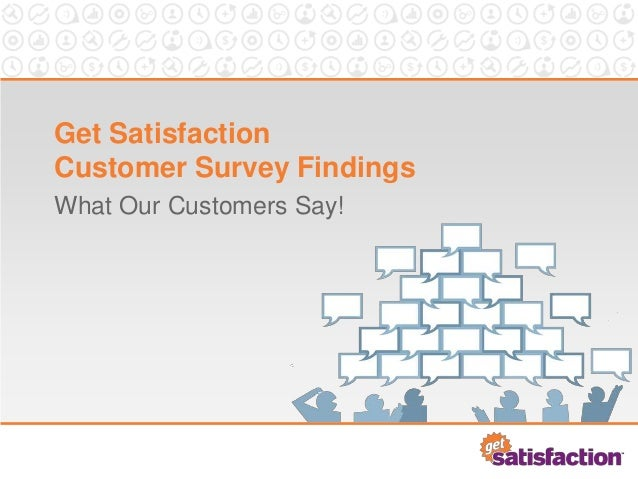 Get Satisfaction Customer Survey Findings What Our Customers Say!