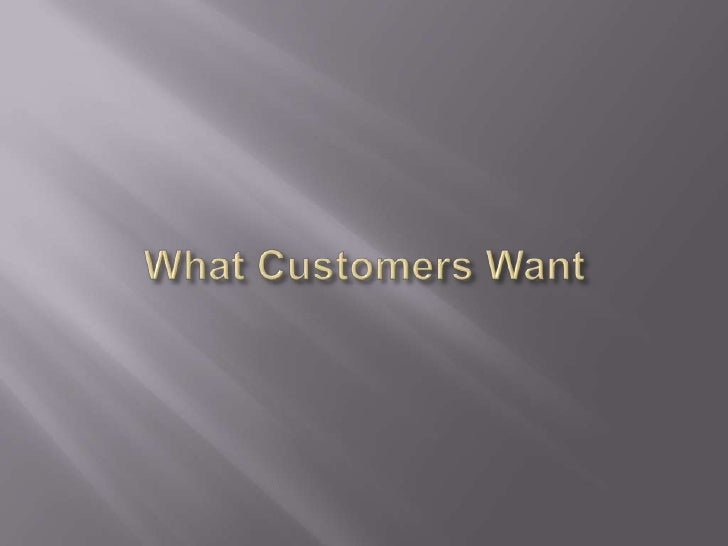 What Customers Want<br />