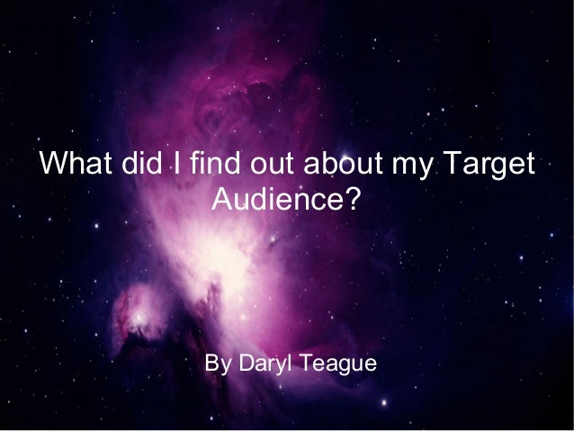 What did I find out about my Target             Audience?           By Daryl Teague
