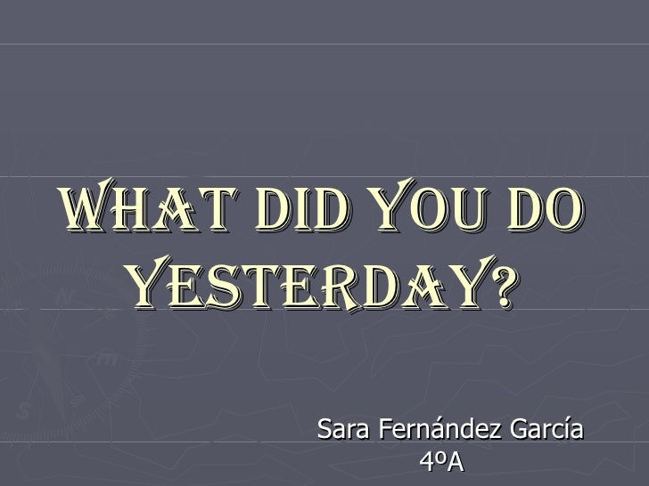 What Did You Do Yesterday^^[1] Sara