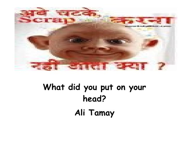 What did you put  o n your head? Ali Tamay