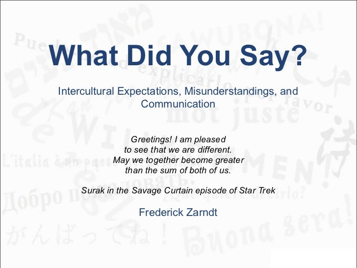 What Did You Say?Intercultural Expectations, Misunderstandings, and                  Communication               Greetings...