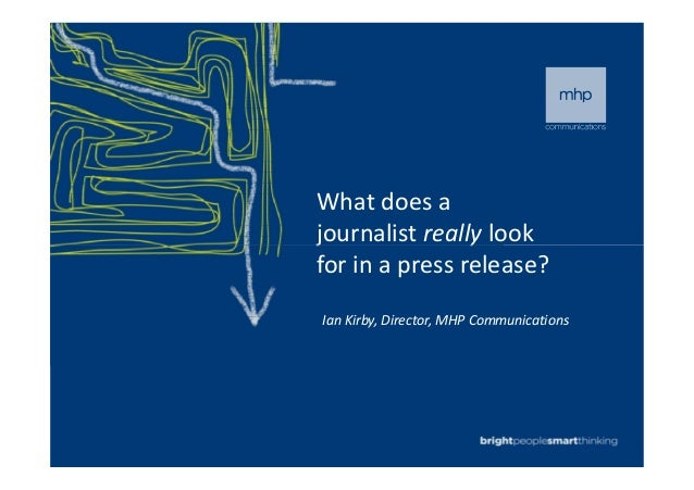 What does a journalist really lookjournalist really look for in a press release? Ian Kirby, Director, MHP Communications